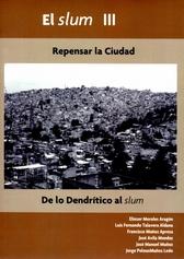 El slum III. Repensar la ciudad de lo dendrítico al slum