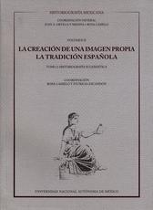 La creación de una imagen propia: la tradición española. Tomo 1 historiografía civil Historiografía mexicana. vol.II-I Y vol. II-2 Jgo.
