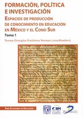 Formación, politica e investigación. Espacios de producción de conocimiento en educación en México y el Cono Sur