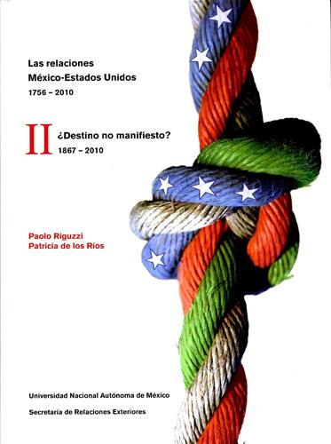Las relaciones México-Estados Unidos, 1756-2010. II II ¿Destino no manifiesto? 1867-21