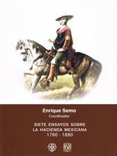 Siete ensayos sobre la hacienda mexicana. 1780-1880