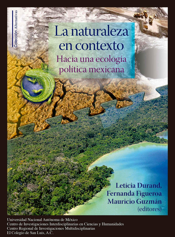 La naturaleza en contexto. Hacia una ecología política mexicana