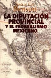 La diputación provincial y el federalismo mexicano