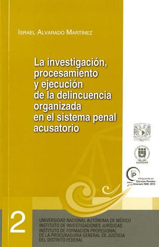 La investigación, procesamiento y ejecución de la delincuencia organizada en el sistema penal...
