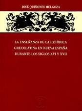 La enseñanza de la retórica grecolatina en Nueva España durante los siglos XVI y XVII
