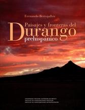 Paisajes y fronteras del Durango prehispánico