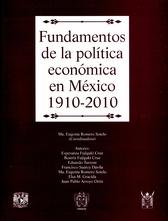 Fundamentos de la política económica en México. 1910-2010