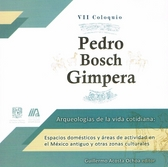 VII Coloquio Pedro Bosch Gimpera Arquelogías de la vida cotidiana: espacios domésticos y áreas de actividad en el México antiguo y otras zonas culturales