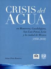 Crisis del agua: en Monterrey, Guadalajara, San Luis Potosí, León y la ciudad de México (1950-2010)
