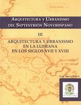 Arquitectura y urbanismo del septentrión novohispano III. Arquitectura y urbanismo en la Luisiana en los siglos XVII y XVIII
