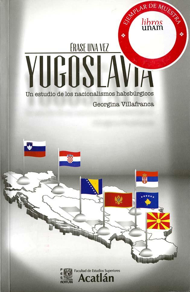 Érase una vez Yugoslavia. Un estudio de los nacionalismos Habsbúrgicos