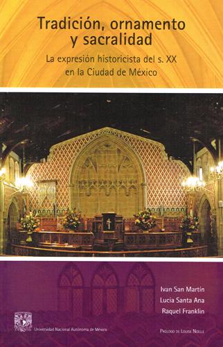 Tradición, ornamento y sacralidad. La expresión historicista del siglo  XX en la Ciudad de México