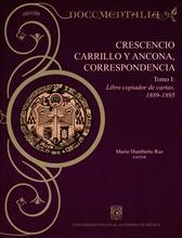 Crescencio Carrillo y Ancona. Correspondencia. Tomo I: Libro compilador de cartas, 1889-1895