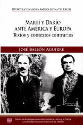 Martí y Darío ante América y Europa. Textos y contextos contrarios