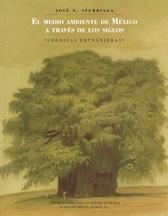 El medio ambiente de México a través de los siglos. Crónicas extranjeras. (antología)