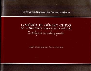 La música de género chico de la Biblioteca Nacional de México Catálogo de zarzuelas y operetas