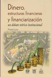 Dinero, estructuras financieras y financiarización: un debate teórico-institucional