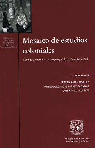 Mosaico de estudios coloniales. I Coloquio Internacional Lenguas y Culturas Coloniales 2008