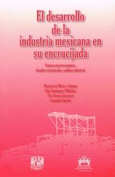 El desarrollo de la industria mexicana en su encrucijada. Entorno macroeconómico, desafíos estructurales y política industrial