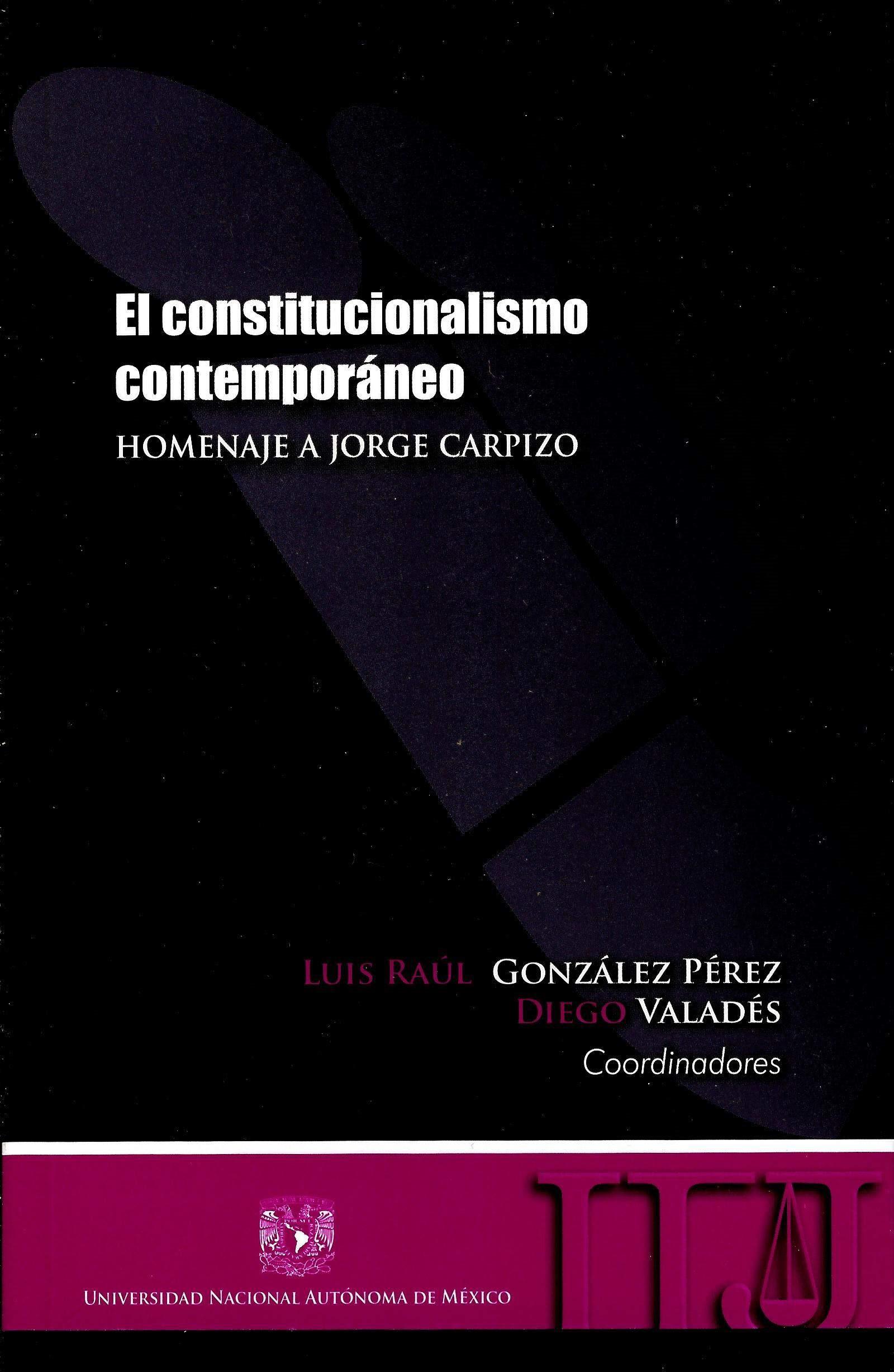El constitucionalismo contemporáneo. Homenaje a Jorge Carpizo