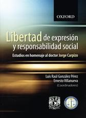 Libertad de expresión y responsabilidad social. Estudios en homenaje al doctor Jorge Carpizo
