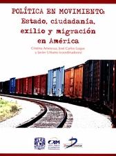 Política en movimiento. Estado, ciudadanía, exilio y migración en América
