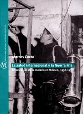 La salud internacional y la Guerra Fría Erradicación de la malaria en México, 1956-1971
