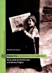 Nueva era y la prensa en el maderismo. De la caída de Porfirio Díaz a la Decena Trágica