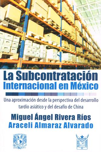 La subcontratación internacional en México. Una aproximación desde la perspectiva del desarrollo tardío asiático y del desafío de China