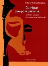 Cuiripu. Cuerpo y persona entre los antiguos purépecha de Michoacán