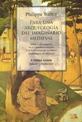 Para una arqueología del imaginario medieval. Mitos y ritos paganos en el calendario cristiano y en la literatura del medioevo (Seminarios en México)