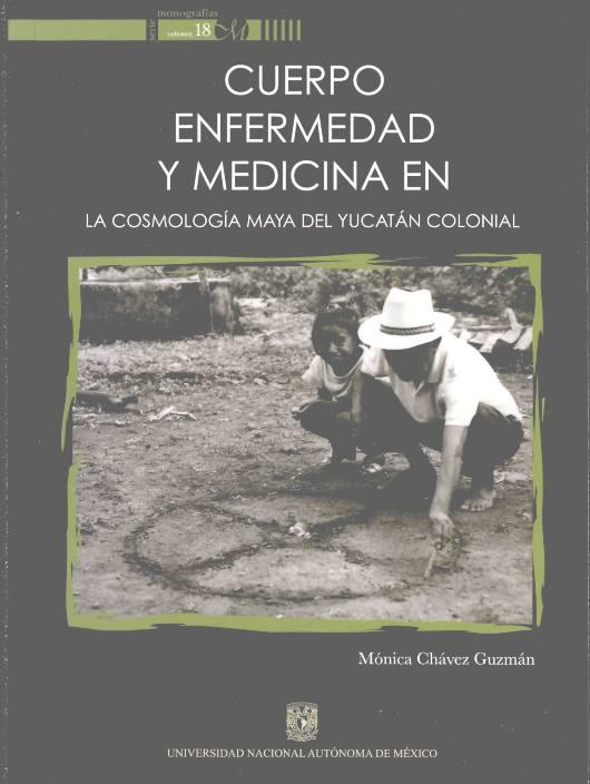 Cuerpo, enfermedad y medicina en la cosmología maya del Yucatán colonial