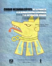 Ciudad Netzahualcóyotl, de la pobreza a la globalización económica y la saturación urbana