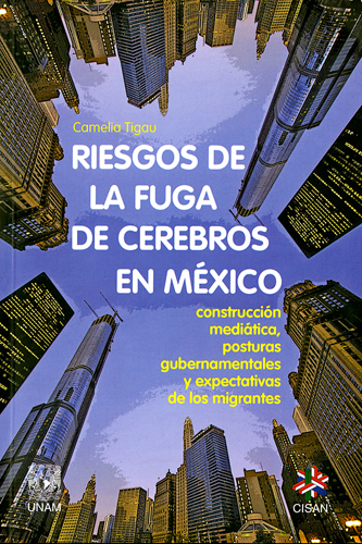 Riesgos de la fuga de cerebros en México: Construcción mediática, posturas gubernamentales y expectativas de los migrantes