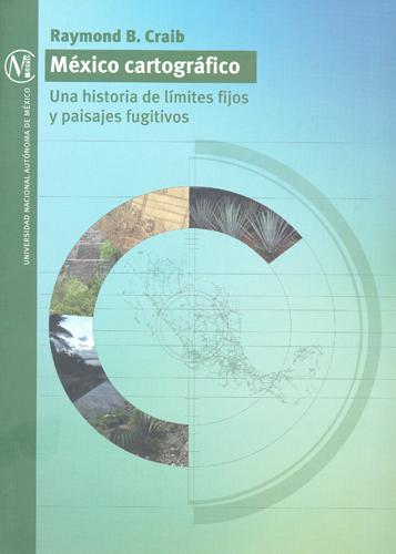 México cartográfico. Una historia de límites fijos y paisajes fugitivos