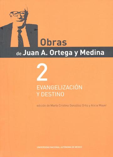 Obras de Juan A. Ortega y Medina 2. Evangelización y destino