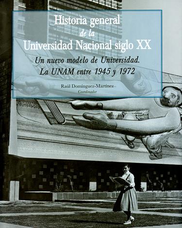 Historia general de la Universidad Nacional siglo XX. Un modelo de universidad