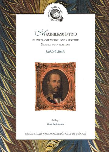 Maximiliano íntimo. El emperador Maximiliano y su corte. Memorias de un secretario