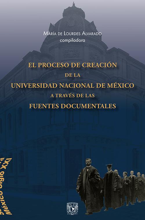 El proceso de creación de la Universidad Nacional de México a través de las fuentes documentales