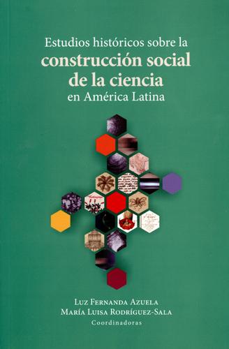 Estudios históricos sobre la construcción social de la ciencia en América Latina
