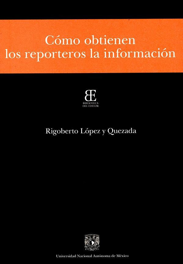 Cómo obtienen  los reporteros la información