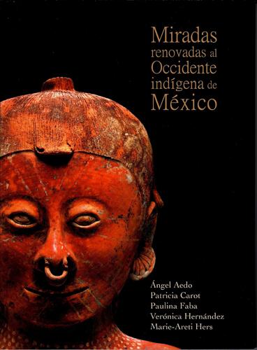 Miradas renovadas al Occidente indígena de México