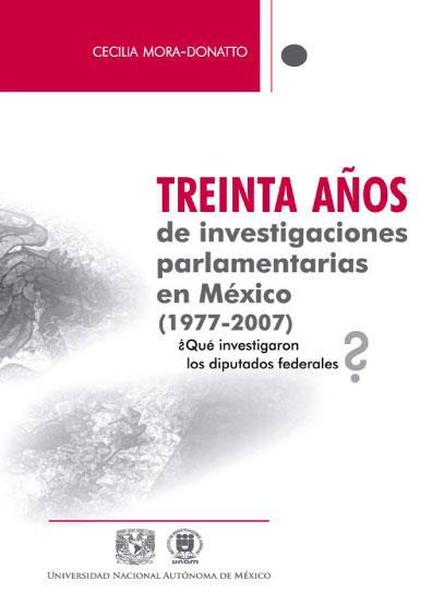 Treinta años de investigaciones parlamentarias en México (1977-2007) ¿Qué investigaron los diputados federales?