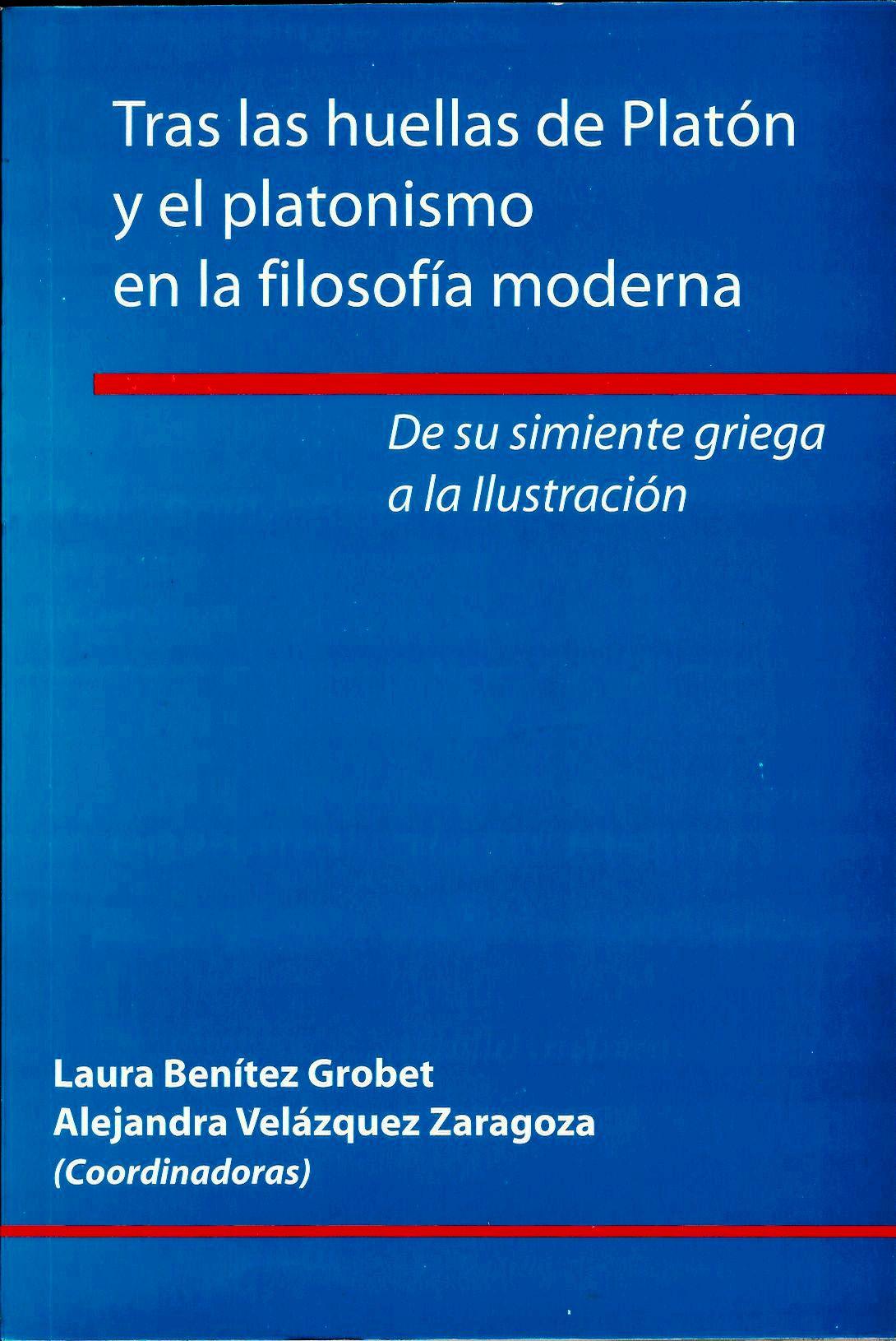 Tras las huellas de Platón y el platonismo en la filosofía moderna De su simiente griega a la Ilustración