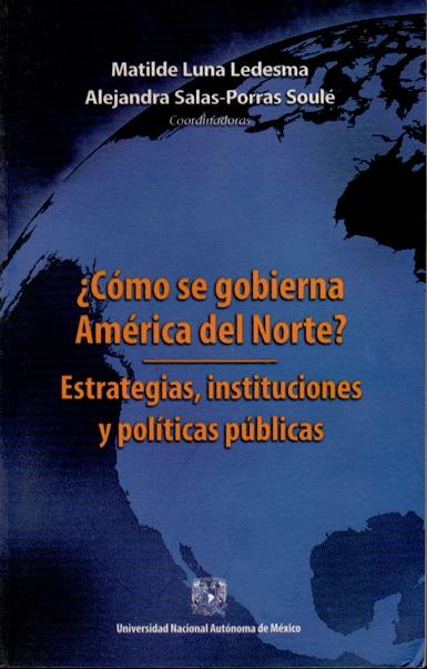 ¿Cómo se gobierna América del Norte? Estrategias, instituciones y políticas públicas