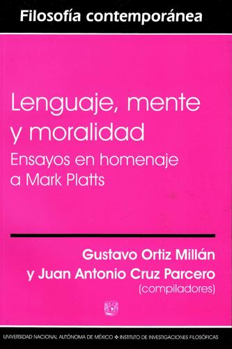 Lenguaje, mente y moralidad Ensayos en homenaje a Mark Platts
