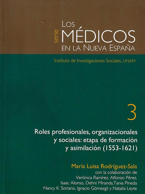 Roles profesionales, organizacionales y sociales: etapa de formación y asimilación (1553-1621) Serie Los médicos en la Nueva España 3