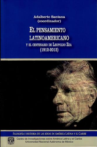 El pensamiento latinoamericano y el centenario de Leopoldo Zea (1912-2012)