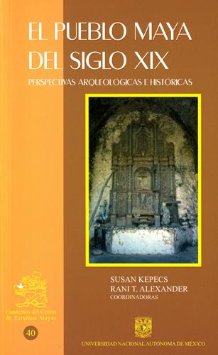 El pueblo maya del siglo XIX. Perspectivas arqueológicas e históricas