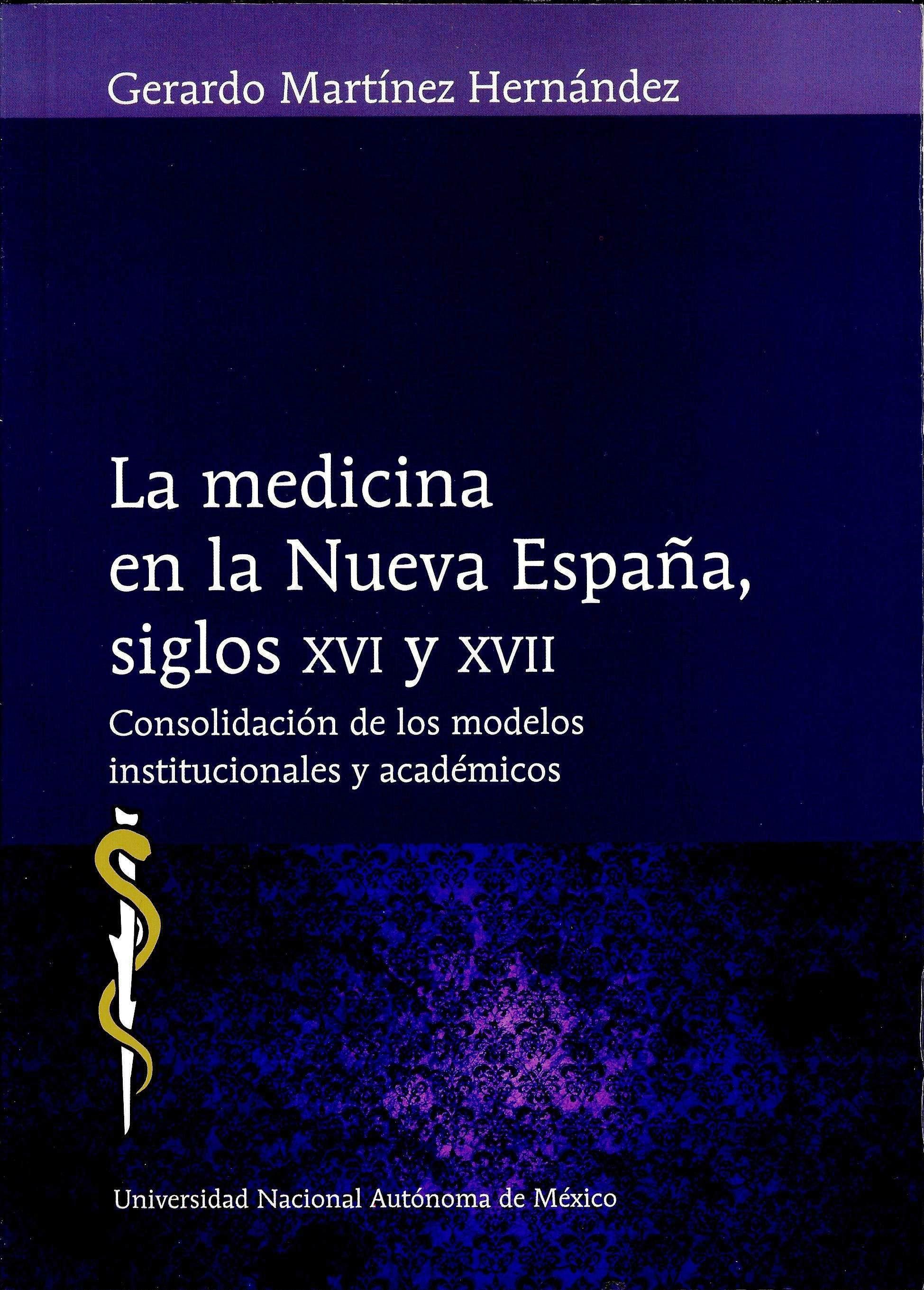 La medicina en la Nueva España siglos XVI y XVII. Consolidación de los modelos institucionales